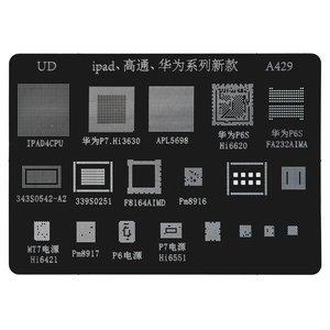 BGA Stencil A429 for Apple iPad 4 Tablet, (iPad4CPU/P7.Hi3630/APL5698/P6SHi6620 /P6SFA232AIMA/343S0542-A2/339S0251/ F8164AIMD/Pm8916/MT7Hi6421)